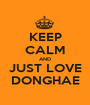 KEEP CALM AND JUST LOVE DONGHAE - Personalised Poster A1 size
