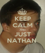 KEEP CALM AND JUST NATHAN  - Personalised Poster A1 size