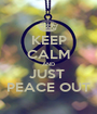 KEEP CALM AND JUST  PEACE OUT - Personalised Poster A1 size