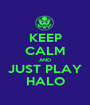 KEEP CALM AND JUST PLAY HALO - Personalised Poster A1 size