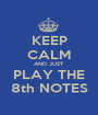 KEEP CALM AND JUST PLAY THE 8th NOTES - Personalised Poster A1 size