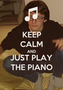 KEEP CALM AND JUST PLAY THE PIANO - Personalised Poster A1 size