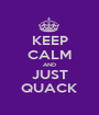 KEEP CALM AND JUST QUACK - Personalised Poster A1 size