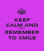KEEP CALM AND JUST REMEMBER TO SMILE - Personalised Poster A1 size