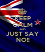 KEEP CALM AND JUST SAY NO!! - Personalised Poster A1 size