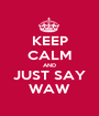 KEEP CALM AND JUST SAY WAW - Personalised Poster A1 size