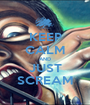 KEEP CALM AND JUST SCREAM - Personalised Poster A1 size