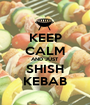 KEEP CALM AND JUST SHISH KEBAB - Personalised Poster A1 size