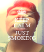 KEEP CALM AND JUST SMOKING - Personalised Poster A1 size