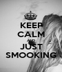 KEEP CALM AND JUST SMOOKING - Personalised Poster A1 size