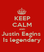 KEEP CALM AND Justin Eagins  Is legendary - Personalised Poster A1 size