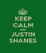 KEEP CALM AND JUSTIN SHANES - Personalised Poster A1 size