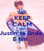 KEEP CALM AND Justin tá lindo  E fim . - Personalised Poster A1 size