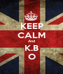 KEEP CALM And K.B O - Personalised Poster A1 size