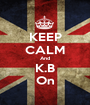 KEEP CALM And K.B On - Personalised Poster A1 size