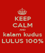 KEEP CALM AND kalam kudus LULUS 100% - Personalised Poster A1 size