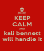 KEEP CALM AND kali bennett will handle it - Personalised Poster A1 size