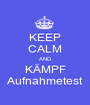 KEEP CALM AND KÄMPF Aufnahmetest - Personalised Poster A1 size