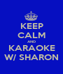 KEEP CALM AND KARAOKE W/ SHARON - Personalised Poster A1 size