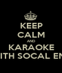 KEEP CALM AND KARAOKE WITH SOCAL ENT - Personalised Poster A1 size