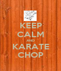 KEEP CALM AND KARATE CHOP - Personalised Poster A1 size