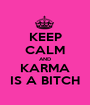 KEEP CALM AND KARMA IS A BITCH - Personalised Poster A1 size