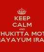 KEEP CALM AND KATHUKITTA MOTHA  VITHAYAYUM IRAKKU - Personalised Poster A1 size