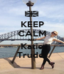 KEEP CALM AND Katie Trudel - Personalised Poster A1 size