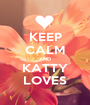 KEEP CALM AND KATTY LOVES - Personalised Poster A1 size