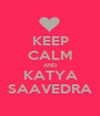 KEEP CALM AND KATYA SAAVEDRA - Personalised Poster A1 size