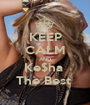KEEP CALM AND Ke$ha  The Best  - Personalised Poster A1 size