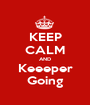 KEEP CALM AND Keeeper Going - Personalised Poster A1 size