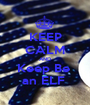 KEEP CALM AND Keep Be  an ELF  - Personalised Poster A1 size