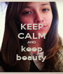 KEEP CALM AND keep beauty - Personalised Poster A1 size