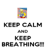 KEEP CALM AND KEEP BREATHING!!! - Personalised Poster A1 size