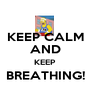 KEEP CALM AND KEEP BREATHING!  - Personalised Poster A1 size