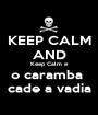 KEEP CALM AND Keep Calm e o caramba  cade a vadia - Personalised Poster A1 size