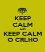 KEEP CALM AND KEEP CALM O CRLHO - Personalised Poster A1 size