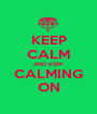 KEEP CALM AND KEEP CALMING ON - Personalised Poster A1 size