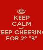 "KEEP CALM AND KEEP CHEERING FOR 2º ""B"" - Personalised Poster A1 size"