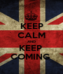 KEEP CALM AND KEEP  COMING  - Personalised Poster A1 size