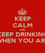 KEEP CALM AND KEEP DRINKING TIME IS NEVER WASTED WHEN YOU ARE WASTED ALL THE TIME  - Personalised Poster A1 size