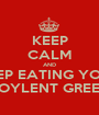 KEEP CALM AND KEEP EATING YOUR SOYLENT GREEN - Personalised Poster A1 size