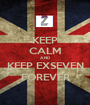 KEEP CALM AND KEEP EXSEVEN FOREVER - Personalised Poster A1 size