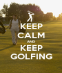 KEEP CALM AND KEEP GOLFING - Personalised Poster A1 size