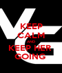 KEEP CALM AND KEEP HER  GOING  - Personalised Poster A1 size