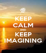 KEEP CALM AND KEEP IMAGINING - Personalised Poster A1 size