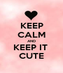 KEEP CALM AND KEEP IT  CUTE - Personalised Poster A1 size