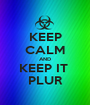 KEEP CALM AND KEEP IT  PLUR - Personalised Poster A1 size