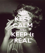 KEEP CALM AND KEEP It REAL - Personalised Poster A1 size